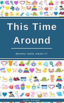 This Time Around: Mummy Really Meant It! (English Edition) por [Jodie Delight]