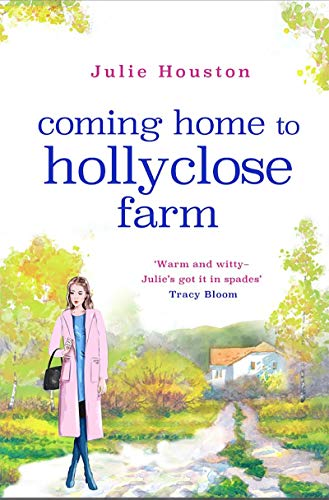 Coming Home to Holly Close Farm: Addictive, heart-warming and laugh-out-loud funny by [Julie Houston]