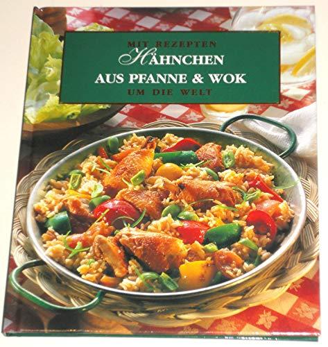 Hähnchen aus Pfanne und Wok - Mit Rezepten um die Welt