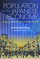 Population and the Japanese Economy: Longevity, Innovation, and Economic Growth (JAPAN LIBRARY)