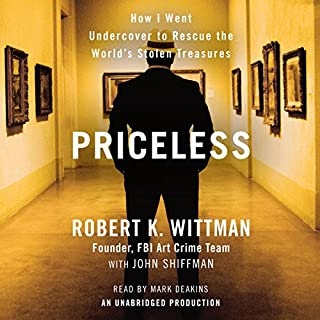 Priceless     How I Went Undercover to Rescue the World's Stolen Treasures              By:                                                                                                                                 Robert K. Wittman,                                                                                        John Shiffman                               Narrated by:                                                                                                                                 Mark Deakins                      Length: 9 hrs and 31 mins     417 ratings     Overall 4.2