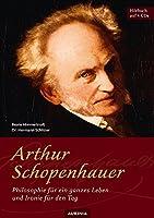 Arthur Schopenhauer - Philosophie fuer ein ganzes Leben und Ironie fuer den Tag: Hoerbuch auf 4 CDs