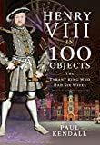 Henry VIII in 100 Objects: The Tyrant King Who Had Six Wives