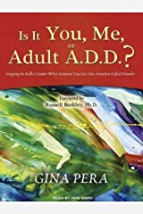 Is It You, Me, or Adult A.D.D.?: Stopping the Roller Coaster When Someone You Love Has Attention Deficit Disorder - IPS [ IS IT YOU, ME, OR ADULT A.D.D.?: STOPPING THE ROLLER COASTER WHEN SOMEONE YOU LOVE HAS ATTENTION DEFICIT DISORDER - IPS BY Pera, Gina ( Author ) Nov-28-2011 CD-ROM
