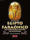 Más allá del egipto faraónico: Los verdaderos inventos de los egipcios (Spanish Edition)