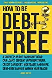 How to Be Debt Free: A simple plan for paying off debt: car loans, student loan repayment, credit card debt, mortgages, and more. Debt-free living is ... Books) (Smart Money Blueprint) (Volume 3)