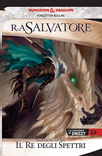 Il re degli spettri. La leggenda di Drizzt. Forgotten Realms (Vol. 22)