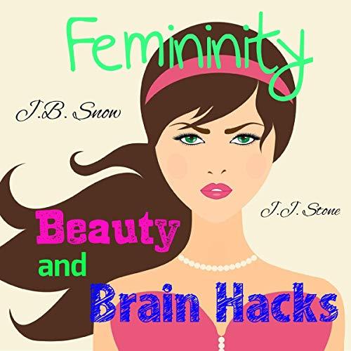 Femininity: Beauty and Brain Hacks audiobook cover art