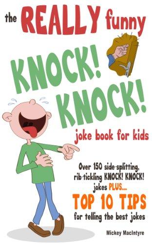 The REALLY Funny KNOCK! KNOCK! Joke Book For Kids: Over 150 Side-splitting, Rib-tickling KNOCK! KNOCK! Jokes. Plus Top 10 Tips For Telling The Best Jokes (English Edition)