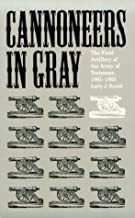 Cannoneers in Gray: The Field Artillery of the Army of Tennessee, 1861-1865 (Alabama Fire Ant)