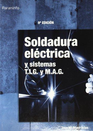 Soldadura Electrica - Y Sistemas TIG y Mag (Spanish Edition) by Jose...
