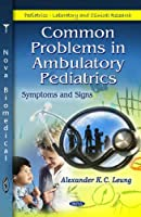 Common Problems in Ambulatory Pediatrics: Symptoms and Signs (Pediatrics - Laboratory and Clinical Research)