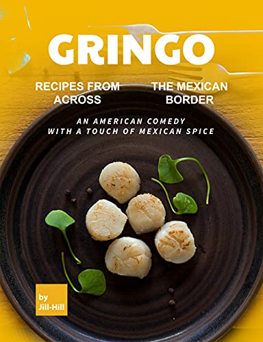 Gringo: Recipes from Across the Mexican Border: An American Comedy with A Touch of Mexican Spice (English Edition)