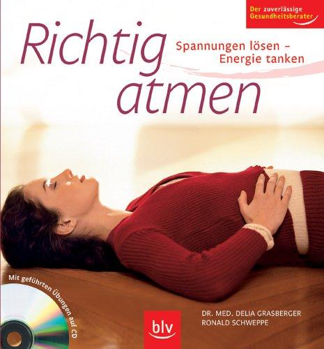 Richtig atmen: Spannungen lösen – Energie tanken. Mit geführten Übungen auf CD. Der zuverlässige Gesundheitsberater