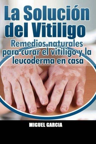 La Solución del Vitiligo: Remedios naturales para curar el
