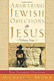 Answering Jewish Objections to Jesus: New Testament Objections - Michael L. Brown