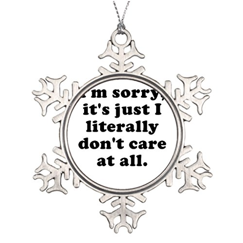 Xmas Trees Decorated Im Sorry Its Just I Literally Dont Care at All Holiday Snowflake Ornaments