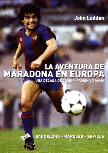La aventura de Maradona en Europa: Barcelona-Nápoles-Sevilla