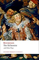 The Alchemist and Other Plays: Volpone, or the Fox/ Epicene, or the Silent Woman/ the Alchemist/ Bartholemew Fair (Oxford World's Classics)