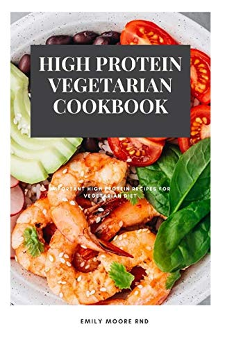 HIGH PROTEIN VEGETARIAN COOKBOOK: Important high protein recipes for vegetarian diet