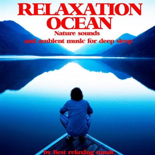 Relaxation Ocean : Nature Sounds and Ambient Music for Deep