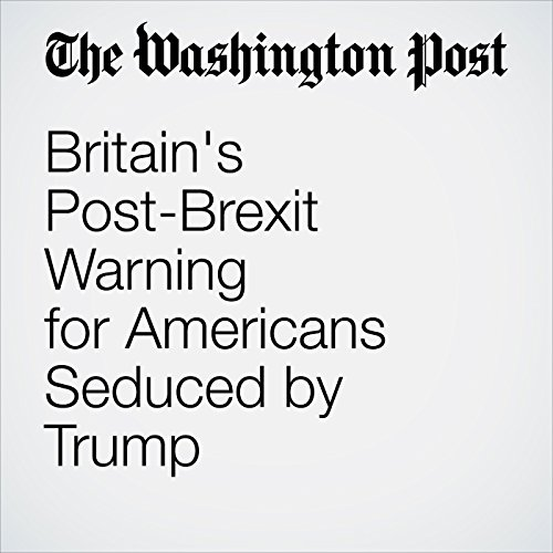 Britain's Post-Brexit Warning for Americans Seduced by Trump cover art