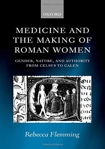Medicine and the Making of Roman Women: Gender, Nature, and Authority from Celsus to Galen