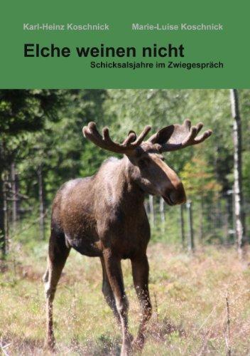Elche weinen nicht: Schicksalsjahre im Zwiegespräch (German Edition)