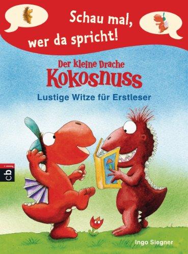 Schau mal, wer da spricht - Der kleine Drache Kokosnuss: Lustige Witze für Erstleser (Schau mal, wer da spricht: Drache Kokosnuss 1)