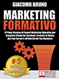 MARKETING FORMATIVO. Il Primo Sistema di Funnel Marketing...