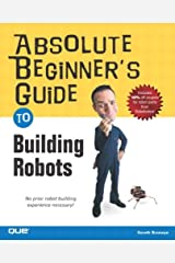 Absolute Beginner's Guide to Building Robots Kindle Edition