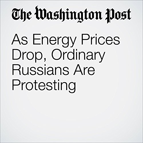 As Energy Prices Drop, Ordinary Russians Are Protesting cover art