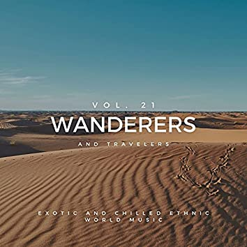 Wanderers And Travelers - Exotic And Chilled Ethnic World Music, Vol. 21