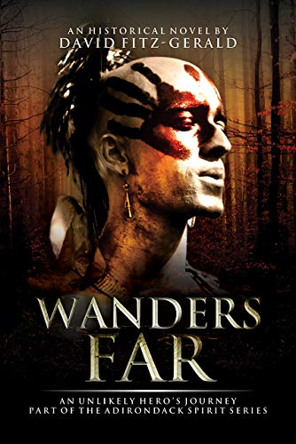 Wanders Far-An Unlikely Hero's Journey: Part of the Adirondack Spirit Series
