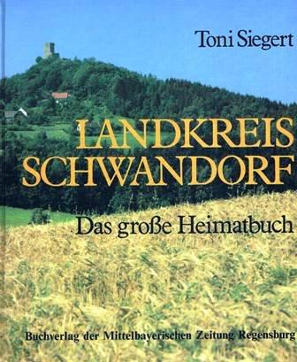 Landkreis Schwandorf. Das grosse Heimatbuch aus der mittleren Oberpfalz