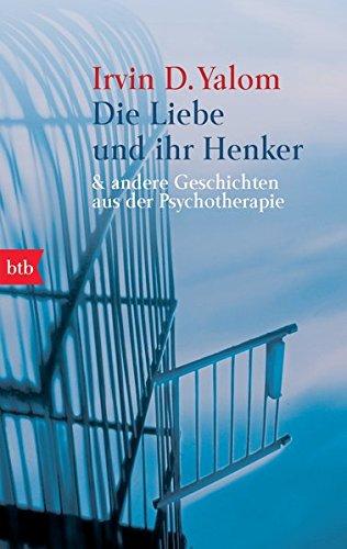 Die Liebe und ihr Henker & andere Geschichten aus der Psychotherapie