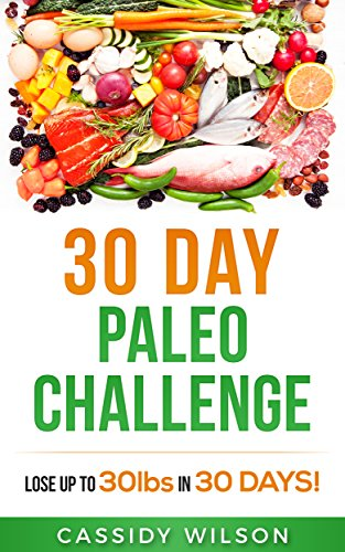 Paleo Diet Lose Up to 30 Pounds in 30 Days Paleo for Beginners for Rapid Weight Loss