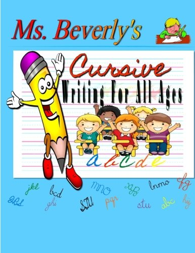 Ms. Beverly's Cursive Writing For All Ages: No subtitle