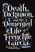 Death, Dickinson, and the Demented Life of Frenchie Garcia by Jenny Torres Sanchez (2013-05-28)