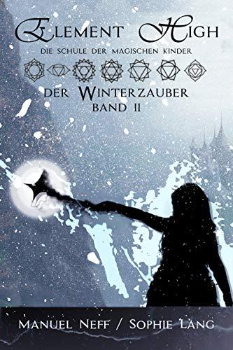 Element High - Die Schule der magischen Kinder - Band 2 - Der Winterzauber