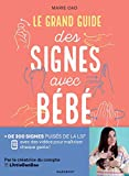 Le grand guide des signes avec bébé - + de 200 signés puisés dans la LSF avec des vidéos pour maîtriser chaque geste !
