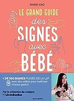 Le grand guide des signes avec bébé - + de 200 signés puisés dans la LSF avec des vidéos pour maîtriser chaque geste ! de Marie Cao