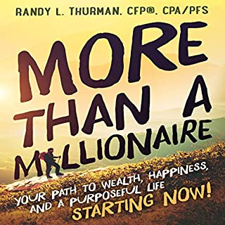 More Than a Millionaire     Your Path to Wealth, Happiness, and a Purposeful Life - Starting Now!              By:                                                                                                                                 Randy L. Thurman                               Narrated by:                                                                                                                                 Nicholas D'Ettorre                      Length: 6 hrs and 22 mins     Not rated yet     Overall 0.0
