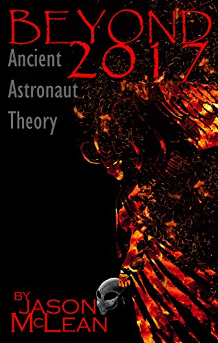 Beyond 2017: Ancient Astronaut Theory (2017 and Beyond Book 1) (English Edition)
