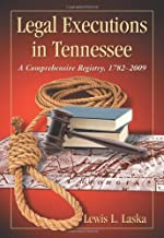 Legal Executions in Tennessee: A Comprehensive Registry, 1782-2009