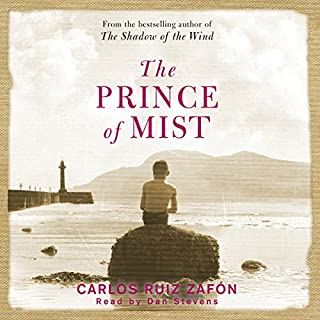 The Prince of Mist                   By:                                                                                                                                 Carlos Ruiz Zafon                               Narrated by:                                                                                                                                 Dan Stevens                      Length: 4 hrs and 34 mins     97 ratings     Overall 4.1