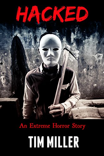 Hacked: An Extreme Horror Story (Stalkers Book 1) (English Edition)