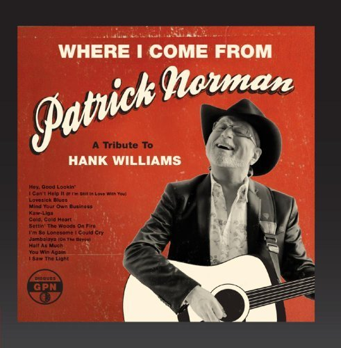 Where I Come from (A Tribute to Hank Williams) by Patrick Norman
