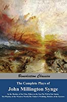 The Complete Plays of John Millington Synge: In the Shadow of the Glen, Riders to the Sea, The Well of the Saints, The Playboy of the Western World, The Tinker's Wedding, Deirdre of the Sorrows
