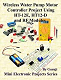 Wireless Water Pump Motor Controller Project Using HT-12E, HT12-D and RF Modules (English Edition)